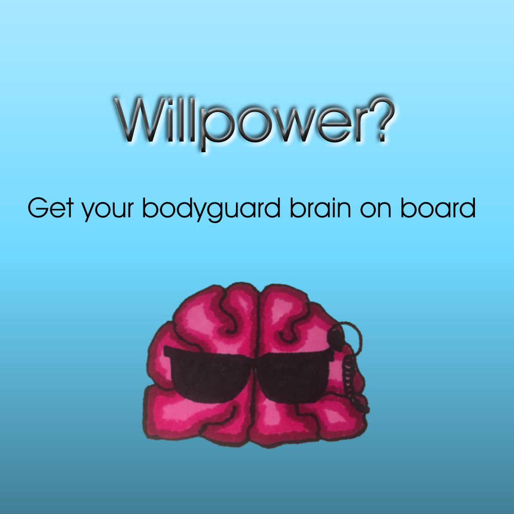 Failing willpower? Get your bodyguard brain on board